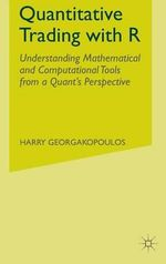 Quantitative Trading with R : Understanding Mathematical and Computational Tools from a Quant's Perspective - Harry Georgakopoulos