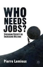 Who Needs Jobs? : Spreading Poverty or Increasing Welfare - Pierre Lemieux