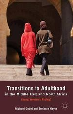 Transitions to Adulthood in the Middle East and North Africa : Young Women's Rising? - Michael Gebel
