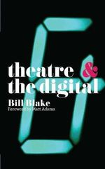 Theatre and the Digital - Bill Blake