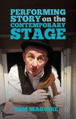 Performing Story on the Contemporary Stage - Tom Maguire