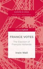 France Votes : The Election of Francois Hollande - Irwin M. Wall