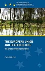 The European Union and Peacebuilding : The Cross-Border Dimension - Cathal McCall