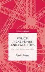 Police, Picket-Lines and Fatalities : Lessons from the Past - David Baker