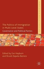 The Politics of Immigration in Multi-Level States : Governance and Political Parties