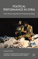 Syrian Political Theatre : From the June War to the Arab Spring - Edward Ziter