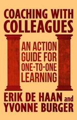 Coaching with Colleagues : An Action Guide for One-to-One Learning - Erik de Haan