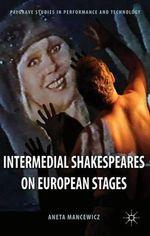 Intermedial Shakespeares on European Stages - Aneta Mancewicz