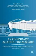A Conspiracy Against Obamacare : The Volokh Conspiracy and the Health Care Case - Randy E. Barnett