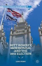 Mitt Romney, Mormonism, and the 2012 Election - Luke Perry