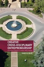 Creative Cross-Disciplinary Entrepreneurship : A Practical Guide for a Campus-Wide Program - Dianne H.B. Welsh