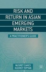 Risk and Return in Asian Emerging Markets : A Practitioner's Guide - Nusret Cakici