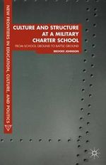 Culture and Structure at a Military Charter School : From School Ground to Battle Ground - Brooke Johnson