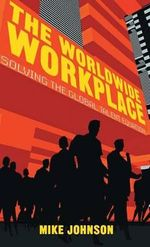 The Worldwide Workplace : Solving the Global Talent Equation - Mike Johnson