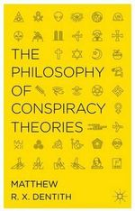 The Philosophy of Conspiracy Theories - Matthew R. X. Dentith