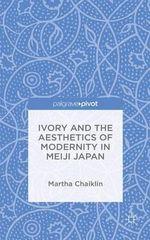 Ivory and the Aesthetics of Modernity in Meiji Japan - Martha Chaiklin