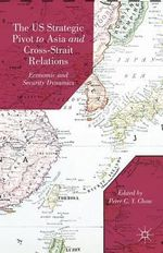 The US Strategic Pivot to Asia and Cross-strait Relations : Economic and Security Dynamics - Peter C.Y. Chow