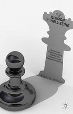 The Illusion of Well-Being : Economic Policymaking Based on Respect and Responsiveness - Mark D. White