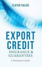 Export Credit Insurance and Guarantees : A Practitioner's Guide - Zlatko Salcic