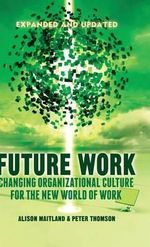 Future Work : Changing Organisational Culture for the New World of Work - Alison Maitland