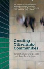Creating Citizenship Communities : Education, Young People and the Role of Schools - Ian Davies