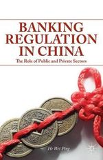 Banking Regulation in China : The Role of Public and Private Sectors - Wei Ping He