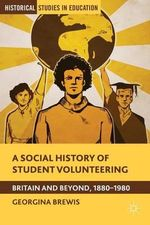 A Social History of Student Volunteering : Britain and Beyond, 1880-1980 - Georgina Brewis