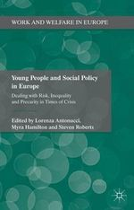 Young People and Social Policy in Europe : Dealing With Risk, Inequality and Precarity in Times of Crisis