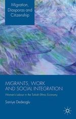 Migrants, Work and Social Integration : Women's Labour in the Turkish Ethnic Economy - Saniye Dedeoglu