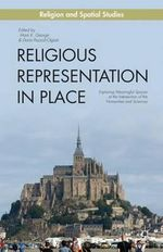 Religious Representation in Place : Exploring Meaningful Spaces at the Intersection of the Humanities and Sciences