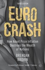 Euro Crash : How Asset Price Inflation Destroys the Wealth of Nations - Brendan Brown