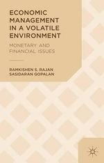 Economic Management in a Volatile Environment : Monetary and Financial Issues - Ramkishen S. Rajan