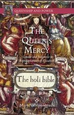The Queen's Mercy : Gender and Judgment in Representations of Elizabeth I - Mary Villeponteaux