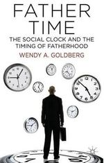Father Time : The Social Clock and the Timing of Fatherhood - Wendy A. Goldberg