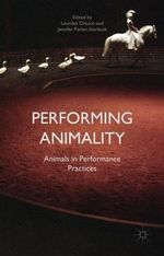 Performing Animality : Animals in Performance Practices