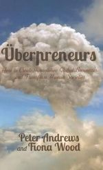 Uberpreneurs : How to Create Innovative Global Businesses and Transform Human Societies - Peter Andrews