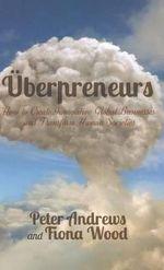 Uberpreneurs : How to Create Innovative Global Businesses and Transform Human Societies - Peter Andrews