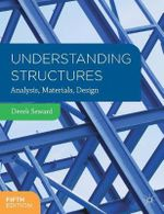 Understanding Structures : Analysis, Materials, Design - Derek Seward
