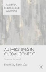 Au Pairs' Lives in Global Context : Sisters or Servants?