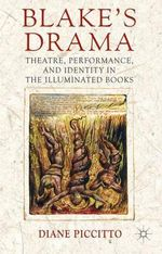 Blake's Drama : Theatre, Performance and Identity in the Illuminated Books - Diane Piccitto