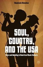 Soul, Country, and the USA : Race and Identity in American Music Culture - Stephanie Shonekan