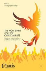The Holy Spirit and the Christian Life : Historical, Interdisciplinary, and Renewal Perspectives