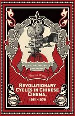 Revolutionary Cycles in Chinese Cinema, 1951-1979 - Zhuoyi Wang