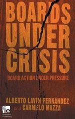 Boards Under Crisis : Board Action Under Pressure - Alberto Lavin Fernandez