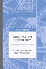 Australian Sociology : Fragility, Survival, Rivalry - Kirsten Harley