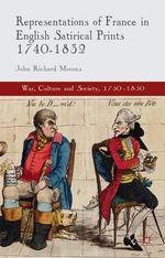 Representations of France in English Satirical Prints 1740-1832 - John Richard Moores