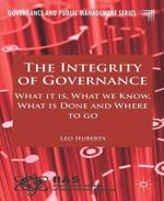 The Integrity of Governance : What it is, What We Know, What is Done and Where to Go - Leo Huberts