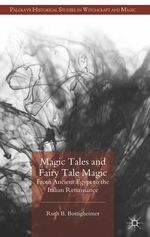 Magic Tales and Fairy Tale Magic : From Ancient Egypt to the Italian Renaissance - Ruth B. Bottigheimer