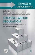 Creative Labour Regulation : Indeterminacy and Protection in an Uncertain World