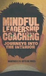Mindful Leadership Coaching : Journeys into the Interior - Manfred F. R. Kets de Vries